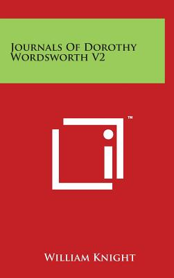 Journals of Dorothy Wordsworth V2 - Knight, William (Editor)