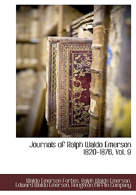 Journals of Ralph Waldo Emerson 1820-1876, Vol. 9 - Forbes, Waldo Emerson