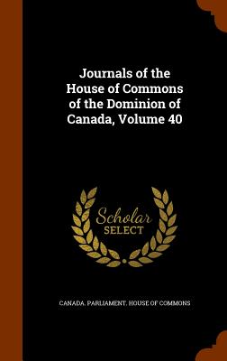 Journals of the House of Commons of the Dominion of Canada, Volume 40 - Canada Parliament House of Commons (Creator)
