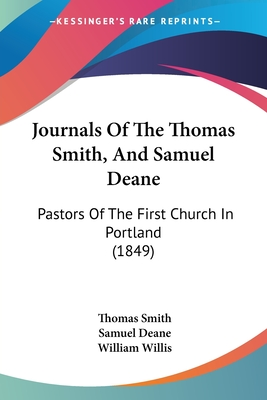 Journals of the Thomas Smith, and Samuel Deane: Pastors of the First Church in Portland (1849) - Smith, Thomas, and Deane, Samuel, and Willis, William (Editor)