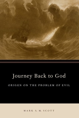 Journey Back to God: Origen on the Problem of Evil - Scott, Mark S M