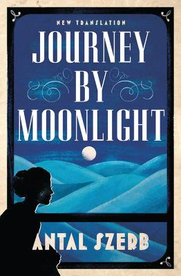 Journey by Moonlight - Szerb, Antal, and Czipott, Peter (Translated by)