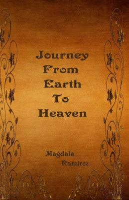 Journey From Earth To Heaven: Journey From Earth to Heaven - Ramirez, Magdala