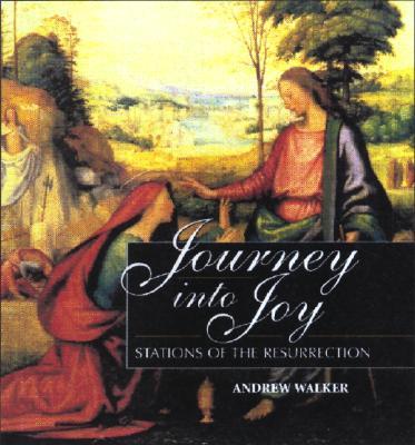Journey Into Joy: Stations of the Resurrection - Walker, Andrew