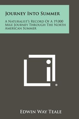 Journey Into Summer: A Naturalist's Record of a 19,000 Mile Journey Through the North American Summer - Teale, Edwin Way