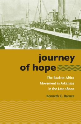 Journey of Hope: The Back-To-Africa Movement in Arkansas in the Late 1800s - Barnes, Kenneth C