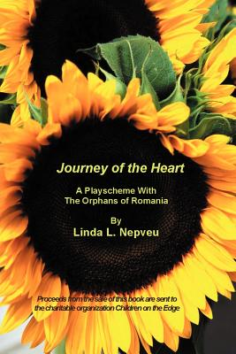 Journey of the Heart: A Playscheme with the Orphans of Romania - Nepveu, Linda