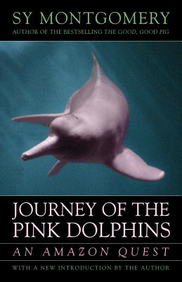 Journey of the Pink Dolphins: An Amazon Quest - Montgomery, Sy