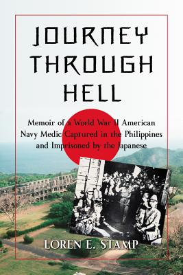 Journey Through Hell: Memoir of a World War II American Navy Medic Captured in the Philippines and Imprisoned by the Japanese - Stamp, Loren E