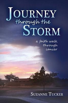 Journey Through the Storm: A Faith Walk Through Cancer - Tucker, Suzanne