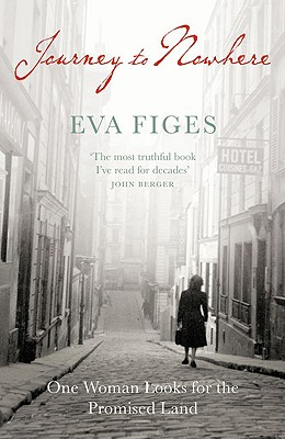 Journey to Nowhere: One Woman Looks for the Promised Land - Figes, Eva