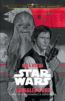 Journey to Star Wars: The Force Awakens Smuggler's Run: A Han Solo Adventure - Rucka, Greg