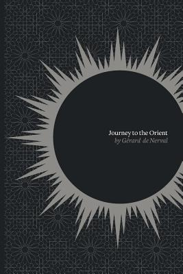 Journey to the Orient - Nerval, Gerard De, and Elphinstone, Conrad (Translated by)