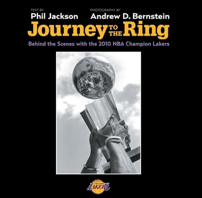 Journey to the Ring: Behind the Scenes with the 2010 NBA Champion Lakers - Jackson, Phil, and Bernstein, Andrew (Contributions by)