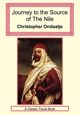 Journey to the Source of the Nile - Ondaatje, Christopher