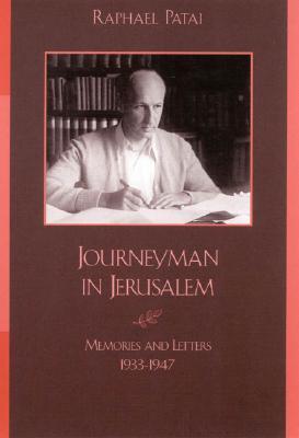 Journeyman in Jerusalem: Memories and Letters, 1933-1947 - Patai, Raphael