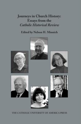 Journeys in Church History: Essays from the Catholic Historical Review - Minnich, Nelson H. (Editor)