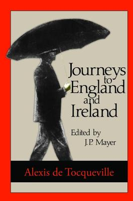 Journeys to England and Ireland - de Tocqueville, Alexis