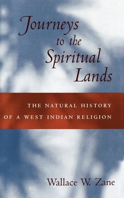 Journeys to the Spiritual Lands: The Natural History of a West Indian Religion - Zane, Wallace W