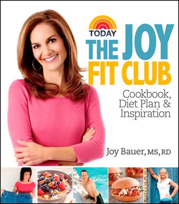 Joy Fit Club: Cookbook, Diet Plan & Inspiration - Bauer, Joy, M.S., R.D.