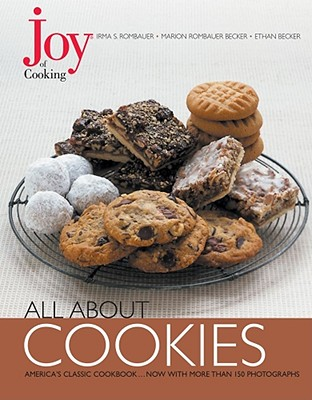 Joy of Cooking: All about Cookies - Rombauer, Irma Von Starkloff, and Becker, Ethan, and Becker, Marion Rombauer