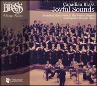 Joyful Sounds - Canadian Brass (brass ensemble); Douglas Haas (organ); Festival Singers of Canada (choir, chorus); Elmer Iseler (conductor)