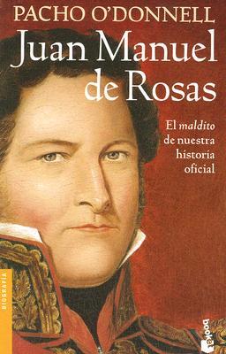 """Juan Manuel de Rosas: El """"Maldito"""" de Nuestra Historia Oficial - O'Donnell, Pacho"""