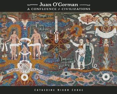 Juan O'Gorman: A Confluence of Civilizations - Cooke, Catherine Nixon