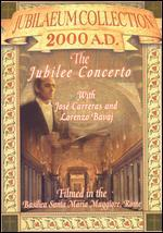 Jubilaeum Collection 2000 A.D.: The Jubilee Concerto with José Carreras and Lorenzo Bavaj