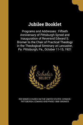 Jubilee Booklet - Reformed Church in the United States Sy (Creator), and Bromer, Edward Sheppard 1869-