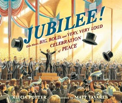 Jubilee!: One Man's Big, Bold, and Very, Very Loud Celebration of Peace - Potter, Alicia