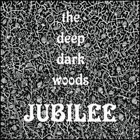 Jubilee - The Deep Dark Woods