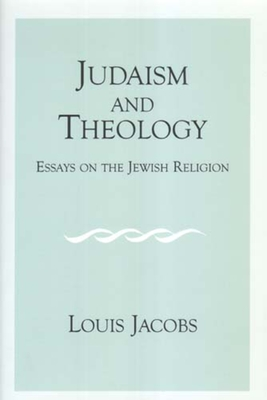 Judaism and Theology: Essays on the Jewish Religion - Jacobs, Louis