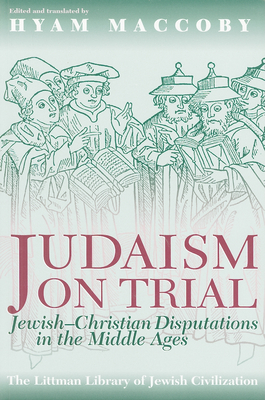 Judaism on Trial: Jewish-Christian Disputations in the Middle Ages - Maccoby, Hyam (Translated by)