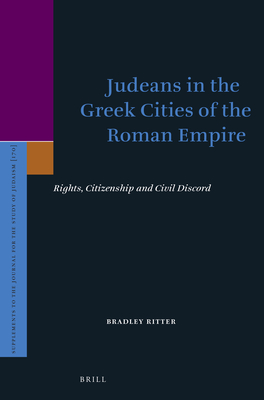 Judeans in the Greek Cities of the Roman Empire: Rights, Citizenship and Civil Discord - Ritter, Bradley