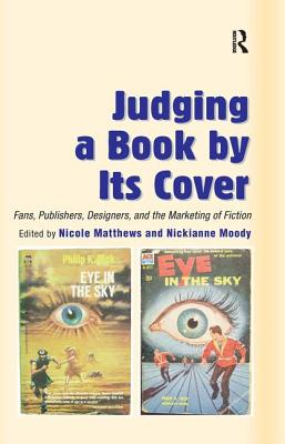 Judging a Book by Its Cover: Fans, Publishers, Designers, and the Marketing of Fiction - Matthews, Nicole (Editor)