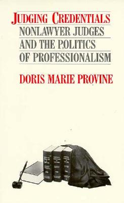 Judging Credentials: Nonlawyer Judges and the Politics of Professionalism - Provine, Doris Marie