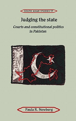 Judging the State: Courts and Constitutional Politics in Pakistan - Newberg, Paula R
