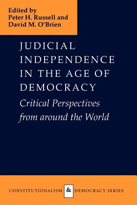 Judicial Independence in the Age of Democracy - Russell, Peter H (Editor), and O'Brien, David M, Professor (Editor)