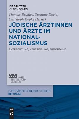 Judische Arztinnen Und Arzte Im Nationalsozialismus: Entrechtung, Vertreibung, Ermordung - Beddies, Thomas (Editor), and Doetz, Susanne (Editor), and Kopke, Christoph (Editor)