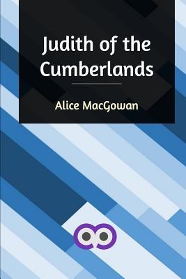 Judith of the Cumberlands - Macgowan, Alice