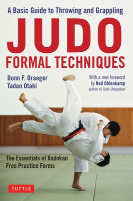Judo Formal Techniques: A Basic Guide to Throwing and Grappling - The Essentials of Kodokan Free Practice Forms - Draeger, Donn F, and Otaki, Tadao, and Ohlenkamp, Neil (Foreword by)
