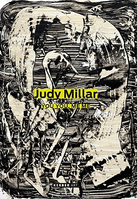 Judy Millar: You You, Me Me - Millar, Judy, and Emmerling, Leonhard (Text by), and Paton, Justin (Text by)