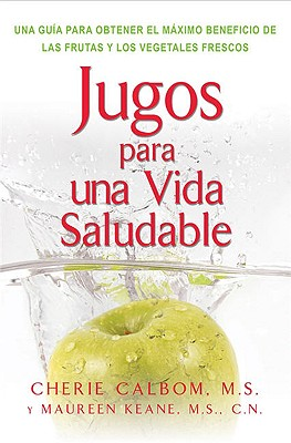 Jugos Para Una Vida Saludable - Calbom, Cherie, M.S. (Introduction by), and Keane, Maureen, and Bland, Jeffrey S, PhD (Foreword by)