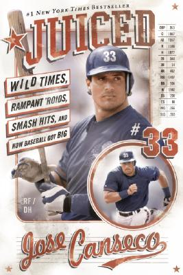 Juiced: Wild Times, Rampant 'Roids, Smash Hits, and How Baseball Got Big - Canseco, Jose