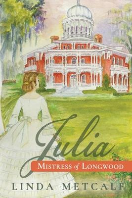 Julia: Mistress of Longwood - Metcalf, Linda
