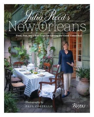 Julia Reed's New Orleans: Food, Fun, Friends, and Field Trips for Letting the Good Times Roll - Reed, Julia, and Costello, Paul