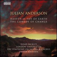 Julian Anderson: Heaven is Shy of Earth; The Comedy of Change - Susan Bickley (mezzo-soprano); BBC Symphony Chorus (choir, chorus); Oliver Knussen (conductor)