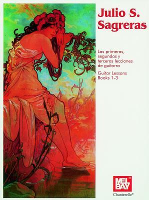 Julio S. Sagreras Guitar Lessons Book 1-3 - Sagreras, Julio, and Mel Bay Publications Inc (Creator)