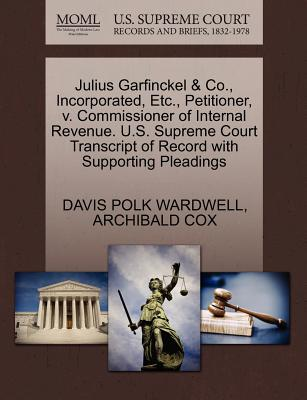 Julius Garfinckel & Co., Incorporated, Etc., Petitioner, V. Commissioner of Internal Revenue. U.S. Supreme Court Transcript of Record with Supporting Pleadings - Wardwell, Davis Polk, and Cox, Archibald